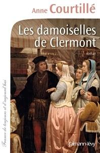 Anne Courtillé - Les Damoiselles de Clermont.