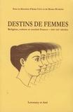 Anne Cova et Bruno Dumons - Destins de femmes - Religion, culture et société (France, XIXe-XXe siècles).