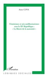 """Anne Cova - Féminismes et néo-malthusianismes sous la IIIe République : """"La liberté de la maternité""""."""