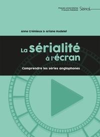Anne Crémieux et Ariane Hudelet - La sérialité à l'écran - Comprendre les séries anglophones.