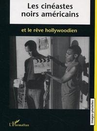 Anne Crémieux - Les cinéastes noirs américains et le rêve hollywoodien.
