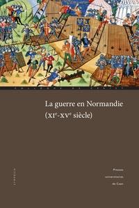 Anne Curry et Véronique Gazeau - La guerre en Normandie (XIe-XVe siècle).
