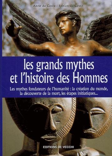 Anne Da Costa et Fabian Da Costa - Les grands mythes de l'histoire des Hommes.