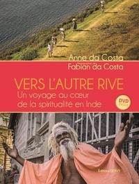Anne Da Costa et Fabian Da Costa - Vers l'autre rive - Un voyage au coeur de la spiritualité en Inde. 1 DVD