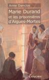 Anne Danclos - Marie Durand et les prisonnières d'Aigues-Mortes.