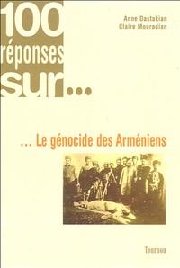 Anne Dastakian et Claire Mouradian - Le génocide des Arméniens.
