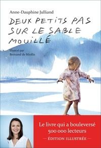 Anne-Dauphine Julliand et Bertrand de Miollis - Deux petits pas sur le sable mouillé - Edition illustrée.
