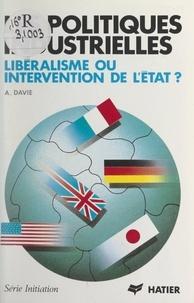 Anne Davie - Les Politiques industrielles - Libéralisme ou intervention de l'État ?.