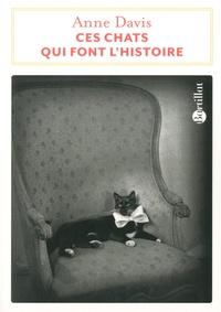Anne Davis - Ces chats qui font l'histoire.