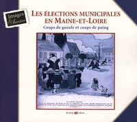 Anne de Bergh - Les élections municipales en Maine-et-Loire - Coups de gueule et coups de poing.