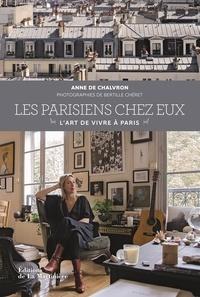 Anne de Chalvron - Les Parisiens chez eux - L'art de vivre à Paris.