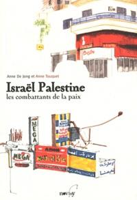 Anne De Jong et Anne Touquet - Israël Palestine - Les combattants de la paix.