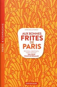 """Anne de La Forest - Aux bonnes frites de Paris - Restos, cantines, """"fast-good"""" : 100 lieux pour se régaler."""