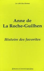 Anne de La Roche-Guilhen - Histoire des favorites - Contenant ce qui s'est passé de plus remarquable sous plusieurs règnes.