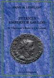 Anne de Leseleuc - Tétricus, empereur gaulois - De l'Aquitaine à Rome et à la Lucanie.