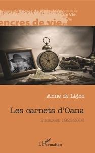 Anne de Ligne - Les carnets d'Oana - Bucarest, 1922-2006.