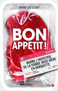 Anne de Loisy - Bon appétit ! - Quand l'industrie de la viande nous mène en barquette.