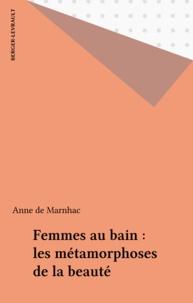Anne de Marnhac - Femmes au bain - Les métamorphoses de la beauté.