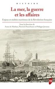La mer, la guerre et les affaires - Enjeux et réalités maritimes de la Révolution française.pdf