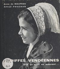 Anne de Maupeou et Alfred Foucaud - Coiffes vendéennes - Afin qu'elles ne meurent....