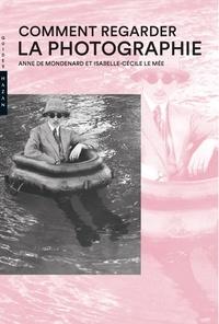 Anne de Mondenard et Isabelle-Cécile Le Mée - Comment regarder la photographie.