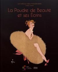 Anne de Thoisy-Dallem - Le siècle des poudriers (1880-1980) - La poudre de beauté et ses écrins.