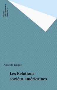 Anne de Tinguy - Les Relations soviéto-américaines.
