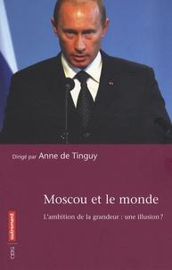 Anne de Tinguy - Moscou et le monde - L'ambition de la grandeur : une illusion ?.