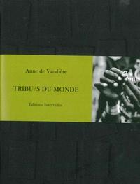 Anne de Vandière - Tribus du monde.