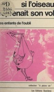 Anne Déas et Robert Philippe - Si l'oiseau reprenait son vol - Les enfants de l'oubli.