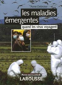 Anne Debroise - Les maladies émergentes - Quand les virus voyagent.