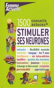 Anne Debroise et Florence Heimburger - Stimuler ses neurones - 1500 conseils et astuces.