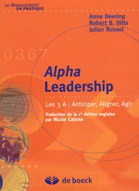 Anne Deering et Robert Dilts - Alpha Leadership - Les 3 A : Anticiper, Aligner, Agir.