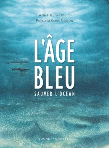 Anne Defréville - L'âge bleu - Sauver l'océan.