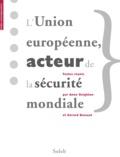 Anne Deighton et Gérard Bossuat - L'Union européenne, acteur de la sécurité mondiale.