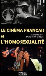 Anne Delabre et Didier Roth-Bettoni - Le cinéma français et l'homosexualité.
