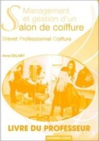 Anne Delaby - Management et gestion d'un salon de coiffure - BP coiffure - Livre du professeur.