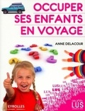 Anne Delacour - Occuper ses enfants en voyage.
