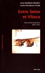 Anne Delaflotte Mehdevi et Lenka Hornakova-Civade - Entre Seine et Vltava - Une amitié épistolaire (1993-2011).