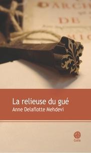 Anne Delaflotte Mehdevi - La relieuse du gué.