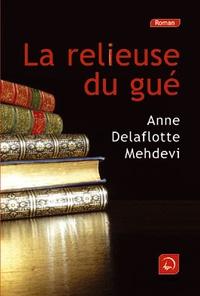 Anne Delaflotte Mehdevi - La religieuse du gué.