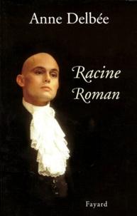 Anne Delbée - Racine roman.