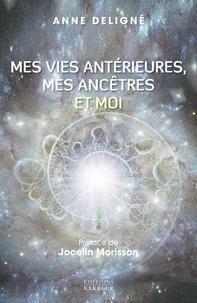 Anne Deligné - Mes vies antérieures, mes ancêtres et moi.