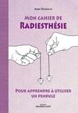 Anne Demarchi - Mon cahier de radiesthésie - Pour apprendre à utiliser un pendule.