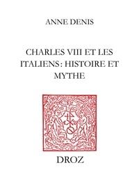 Anne Denis - CharlesVIII et les Italiens : histoire et mythe.