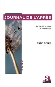 Anne Denis - Journal de l'après - Survivre à la mort de son enfant.