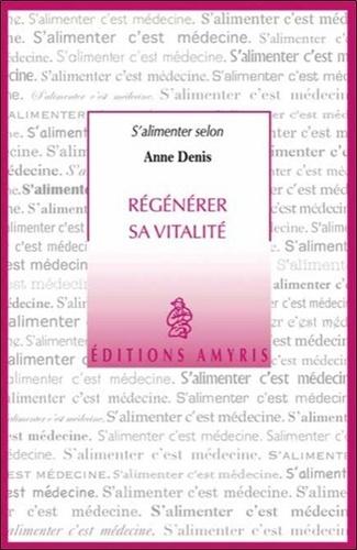 Anne Denis - Régénérer sa vitalité.