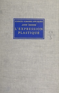 Anne Denner et Jean-Claude Benoit - L'expression plastique - Pathologie et rééducation des schizophrènes.