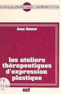 Anne Denner - Les Ateliers thérapeutiques d'expression plastique.