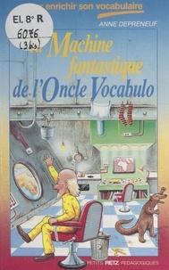 Anne Depréneuf et Catherine Beaumont - La machine fantastique de l'oncle Vocabulo.